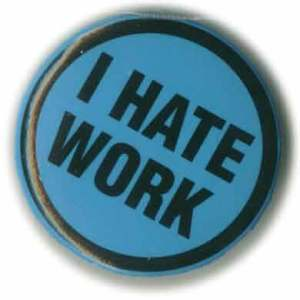 hate work