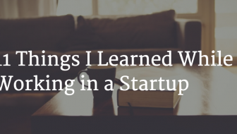 11 Things I Learned While Working in a Startup