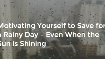 Motivating Yourself to Save for a Rainy Day – Even When the Sun is Shining