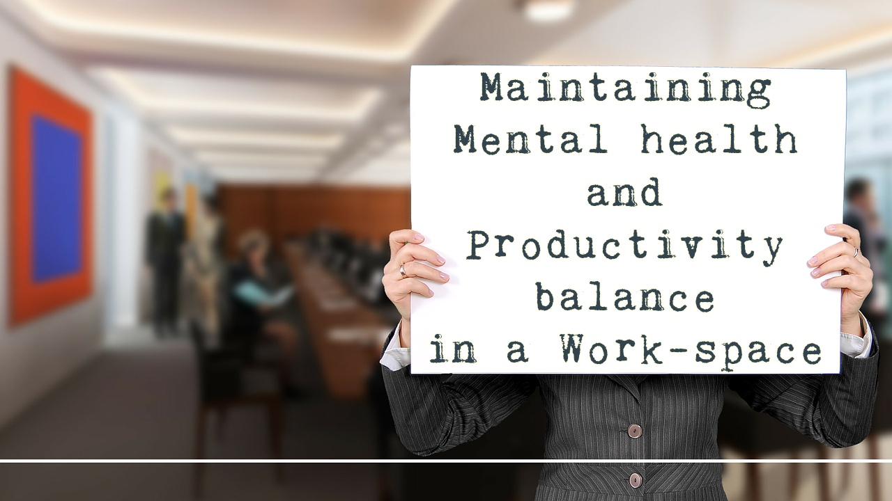 Maintaining Mental Health And Productivity Balance In A