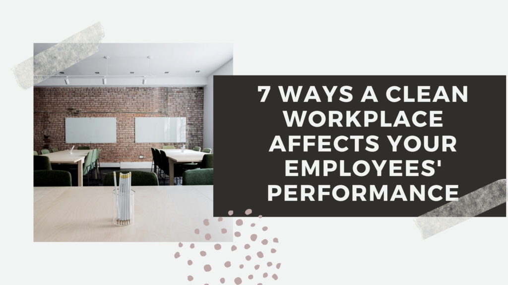 Clean Workplace Affects Your Employees Performance