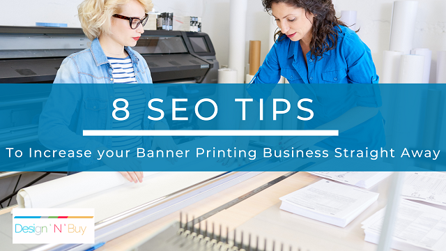 8 SEO Tips to increase your Banner Printing Business Straight away